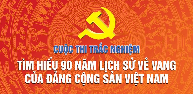 Thi trắc nghiệm tìm hiểu 90 năm lịch sử vẻ vang của Đảng Cộng sản Việt Nam